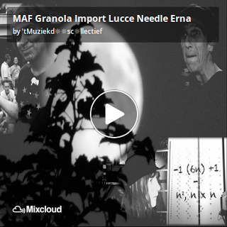 https://www.mixcloud.com/straatsalaat/maf-granola-import-lucce-needle-erna/
